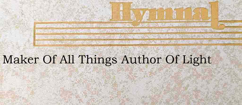 Maker Of All Things Author Of Light – Hymn Lyrics