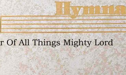 Maker Of All Things Mighty Lord – Hymn Lyrics