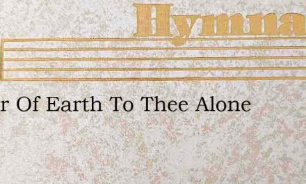 Maker Of Earth To Thee Alone – Hymn Lyrics