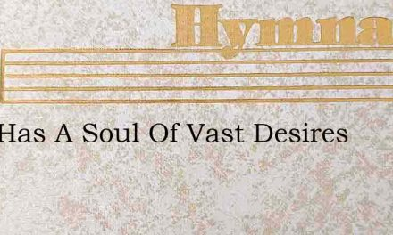 Man Has A Soul Of Vast Desires – Hymn Lyrics