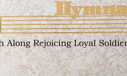 March Along Rejoicing Loyal Soldiers – Hymn Lyrics