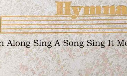 March Along Sing A Song Sing It Merrily – Hymn Lyrics