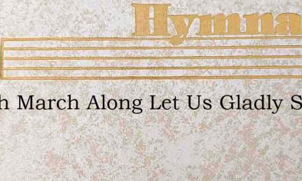 March March Along Let Us Gladly Sing – Hymn Lyrics