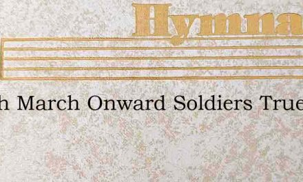 March March Onward Soldiers True – Hymn Lyrics