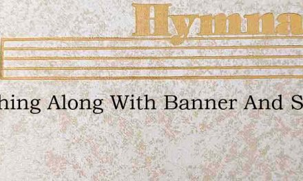 Marching Along With Banner And Song – Hymn Lyrics