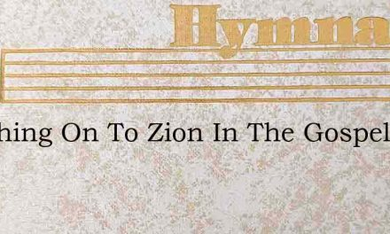 Marching On To Zion In The Gospel Way – Hymn Lyrics