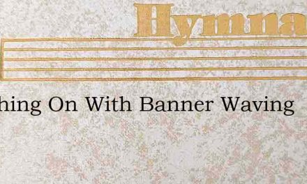 Marching On With Banner Waving – Hymn Lyrics