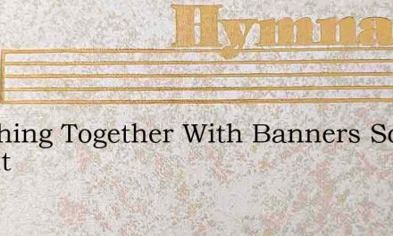 Marching Together With Banners So Bright – Hymn Lyrics