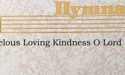 Marvelous Loving Kindness O Lord – Hymn Lyrics