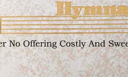 Master No Offering Costly And Sweet – Hymn Lyrics