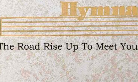 May The Road Rise Up To Meet You – Hymn Lyrics