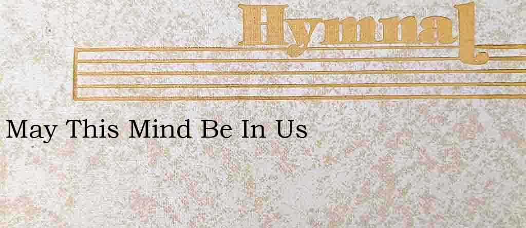 May This Mind Be In Us – Hymn Lyrics