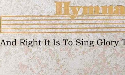 Meet And Right It Is To Sing Glory To – Hymn Lyrics