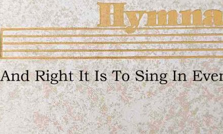 Meet And Right It Is To Sing In Every – Hymn Lyrics