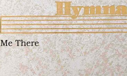 Meet Me There – Hymn Lyrics