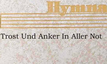 Mein Trost Und Anker In Aller Not – Hymn Lyrics