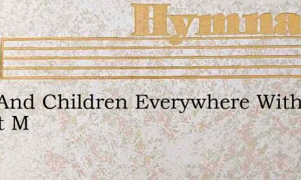Men And Children Everywhere With Sweet M – Hymn Lyrics