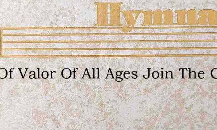 Men Of Valor Of All Ages Join The Confli – Hymn Lyrics