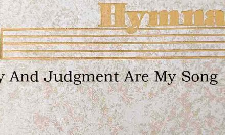 Mercy And Judgment Are My Song – Hymn Lyrics
