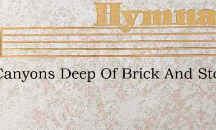 Mid Canyons Deep Of Brick And Stone – Hymn Lyrics