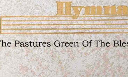 Mid The Pastures Green Of The Blessed Is – Hymn Lyrics