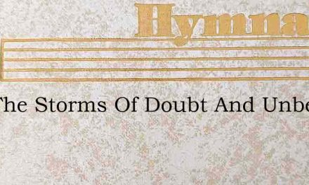 Mid The Storms Of Doubt And Unbelief We – Hymn Lyrics