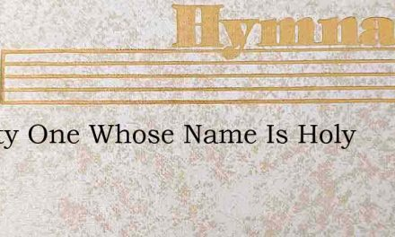 Mighty One Whose Name Is Holy – Hymn Lyrics