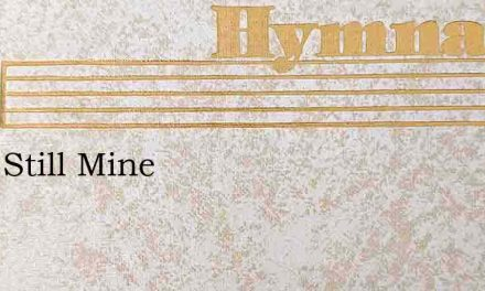 Mine Still Mine – Hymn Lyrics