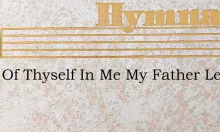 More Of Thyself In Me My Father Less Of – Hymn Lyrics