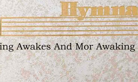 Morning Awakes And Mor Awaking Sings – Hymn Lyrics