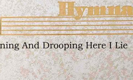 Mourning And Drooping Here I Lie – Hymn Lyrics