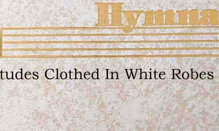 Multitudes Clothed In White Robes – Hymn Lyrics