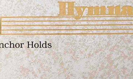 My Anchor Holds – Hymn Lyrics