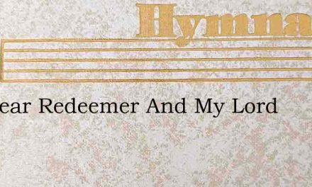 My Dear Redeemer And My Lord – Hymn Lyrics