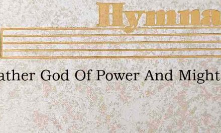 My Father God Of Power And Might – Hymn Lyrics