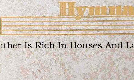 My Father Is Rich In Houses And Lands – Hymn Lyrics