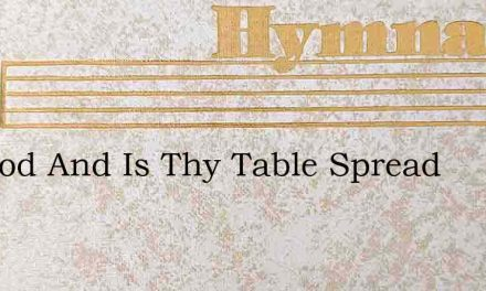 My God And Is Thy Table Spread – Hymn Lyrics