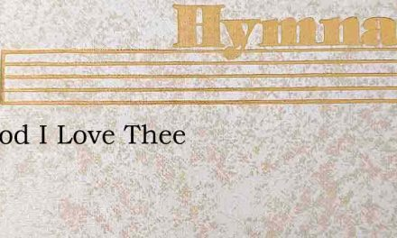 My God I Love Thee – Hymn Lyrics