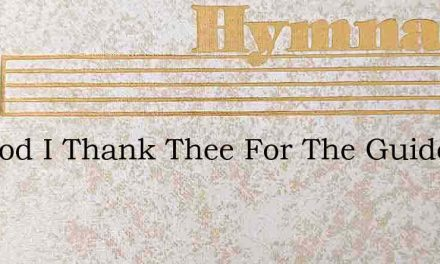 My God I Thank Thee For The Guide – Hymn Lyrics