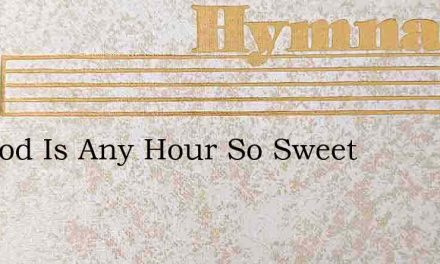 My God Is Any Hour So Sweet – Hymn Lyrics