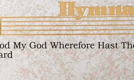 My God My God Wherefore Hast Tho Barnard – Hymn Lyrics