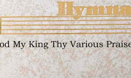 My God My King Thy Various Praise – Hymn Lyrics