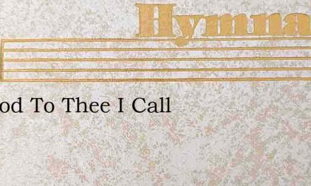 My God To Thee I Call – Hymn Lyrics