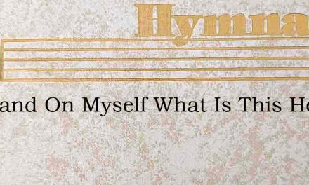 My Hand On Myself What Is This Here – Hymn Lyrics
