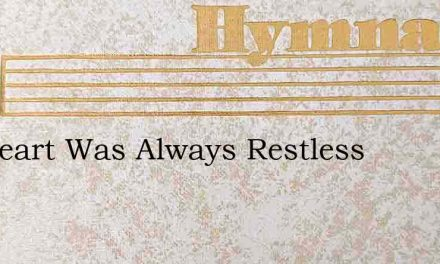 My Heart Was Always Restless – Hymn Lyrics