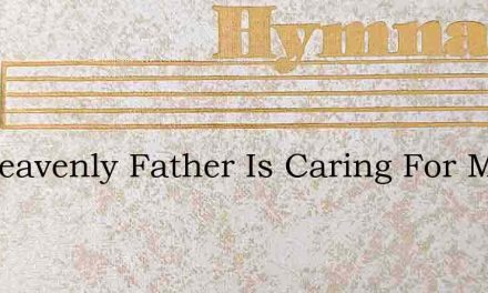My Heavenly Father Is Caring For Me – Hymn Lyrics