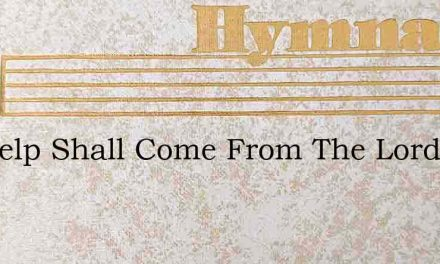 My Help Shall Come From The Lord – Hymn Lyrics