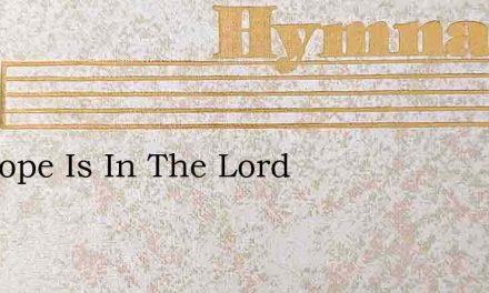 My Hope Is In The Lord – Hymn Lyrics