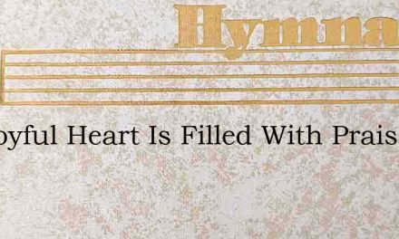 My Joyful Heart Is Filled With Praise Di – Hymn Lyrics