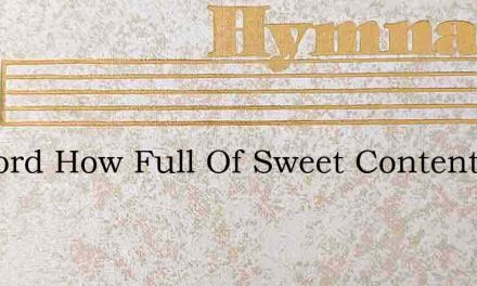 My Lord How Full Of Sweet Content – Hymn Lyrics